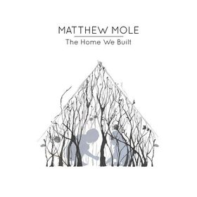 Mole, Matthew - The Home We Built (CD)