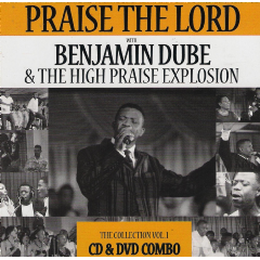 Dube Benjamin &the High Praise Explosion - Praise The Lord - The Collection - Vol.1 (CD + DVD)