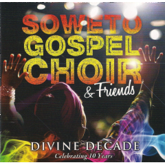 Soweto Gospel Choir and Friends - Divine Decade Celebrating 10 Years (CD)