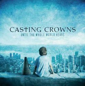 Casting Crowns - Until The Whole World Hears (CD)